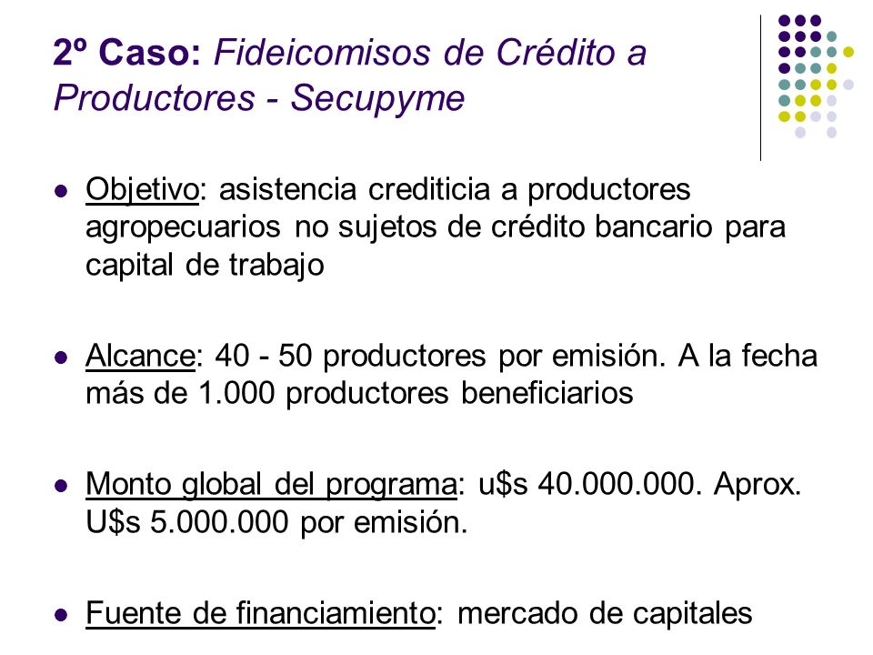 2º Caso: Fideicomisos de Crédito a Productores - Secupyme
