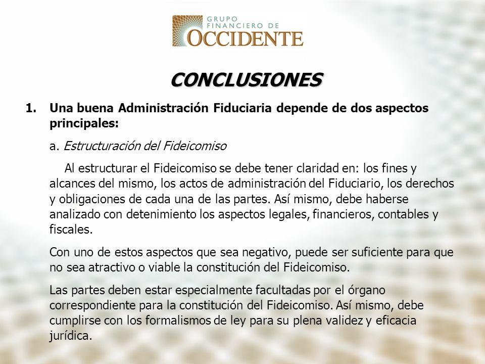 CONCLUSIONES Una buena Administración Fiduciaria depende de dos aspectos principales: a. Estructuración del Fideicomiso.
