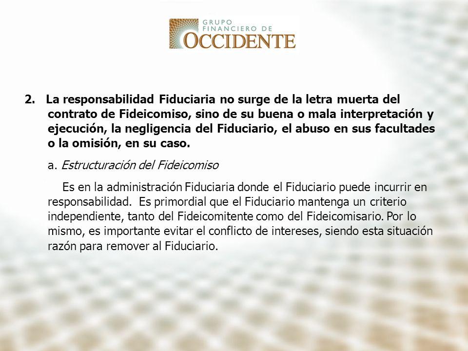 2. La responsabilidad Fiduciaria no surge de la letra muerta del contrato de Fideicomiso, sino de su buena o mala interpretación y ejecución, la negligencia del Fiduciario, el abuso en sus facultades o la omisión, en su caso.