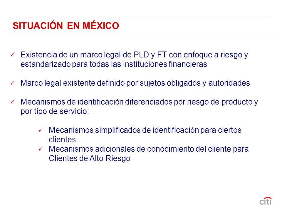 SITUACIÓN EN MÉXICO Existencia de un marco legal de PLD y FT con enfoque a riesgo y estandarizado para todas las instituciones financieras.