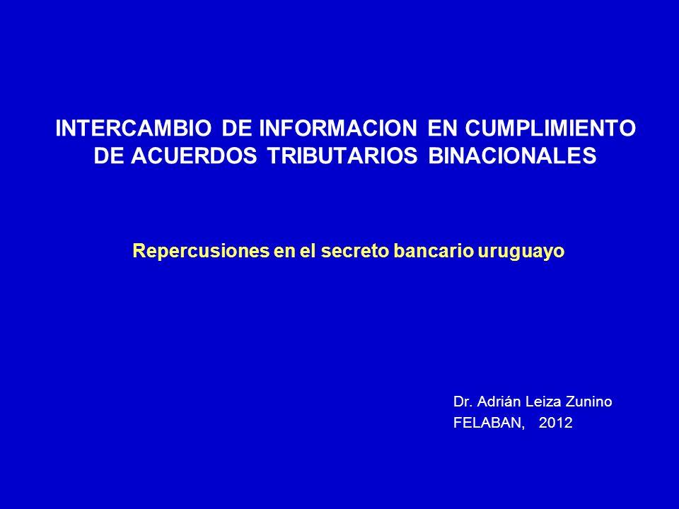 INTERCAMBIO DE INFORMACION EN CUMPLIMIENTO DE ACUERDOS TRIBUTARIOS BINACIONALES Repercusiones en el secreto bancario uruguayo