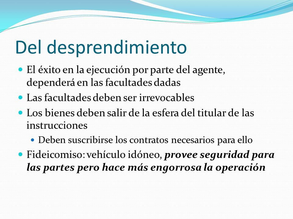 Del desprendimiento El éxito en la ejecución por parte del agente, dependerá en las facultades dadas.