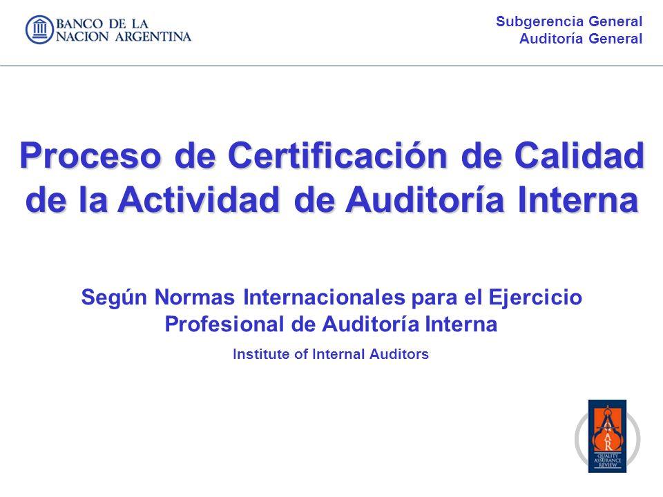 Subgerencia General Auditoría General. Proceso de Certificación de Calidad de la Actividad de Auditoría Interna.