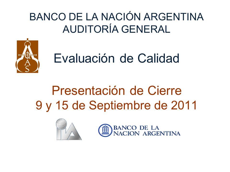 BANCO DE LA NACIÓN ARGENTINA AUDITORÍA GENERAL Evaluación de Calidad Presentación de Cierre 9 y 15 de Septiembre de 2011