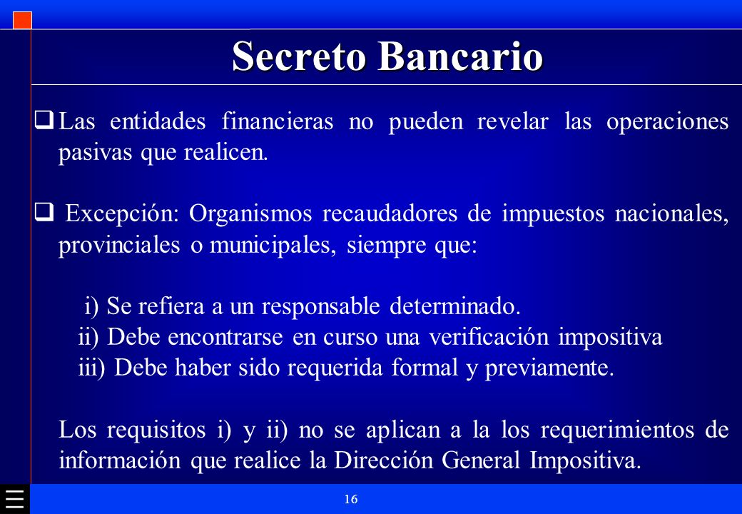 Secreto BancarioLas entidades financieras no pueden revelar las operaciones pasivas que realicen.