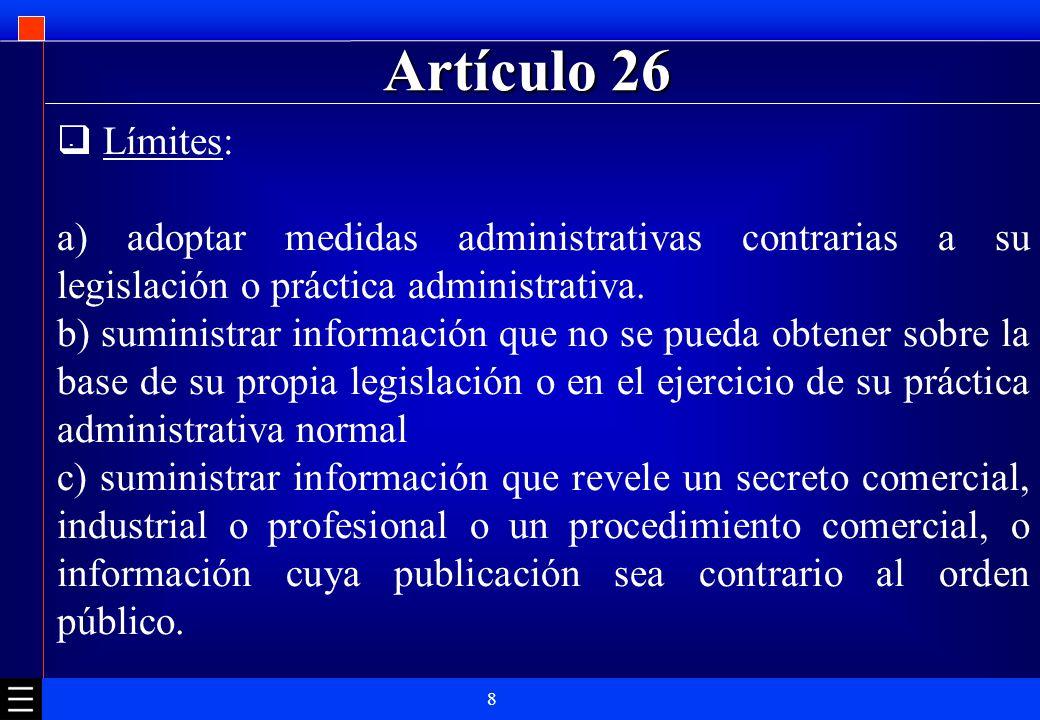 Artículo 26 Límites: a) adoptar medidas administrativas contrarias a su legislación o práctica administrativa.