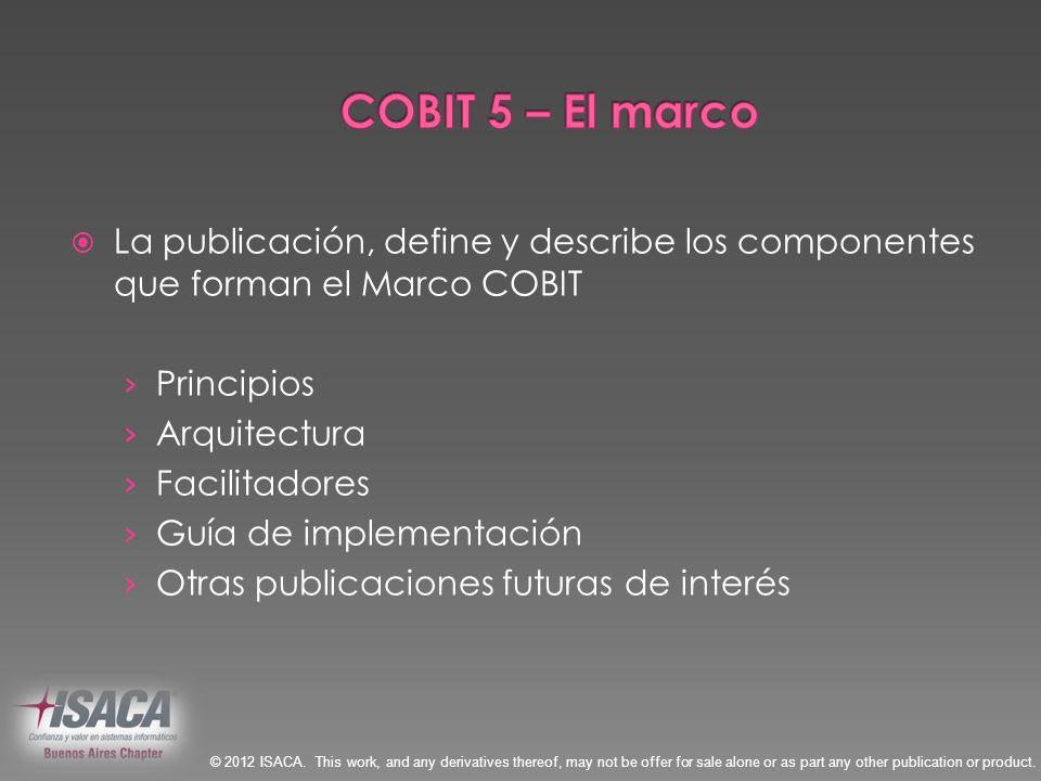 COBIT 5 – El marcoLa publicación, define y describe los componentes que forman el Marco COBIT. Principios.