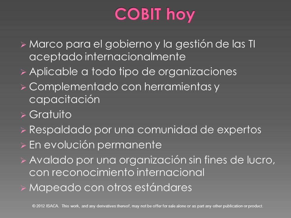 COBIT hoyMarco para el gobierno y la gestión de las TI aceptado internacionalmente. Aplicable a todo tipo de organizaciones.