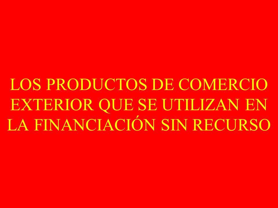 LOS PRODUCTOS DE COMERCIO EXTERIOR QUE SE UTILIZAN EN LA FINANCIACIÓN SIN RECURSO