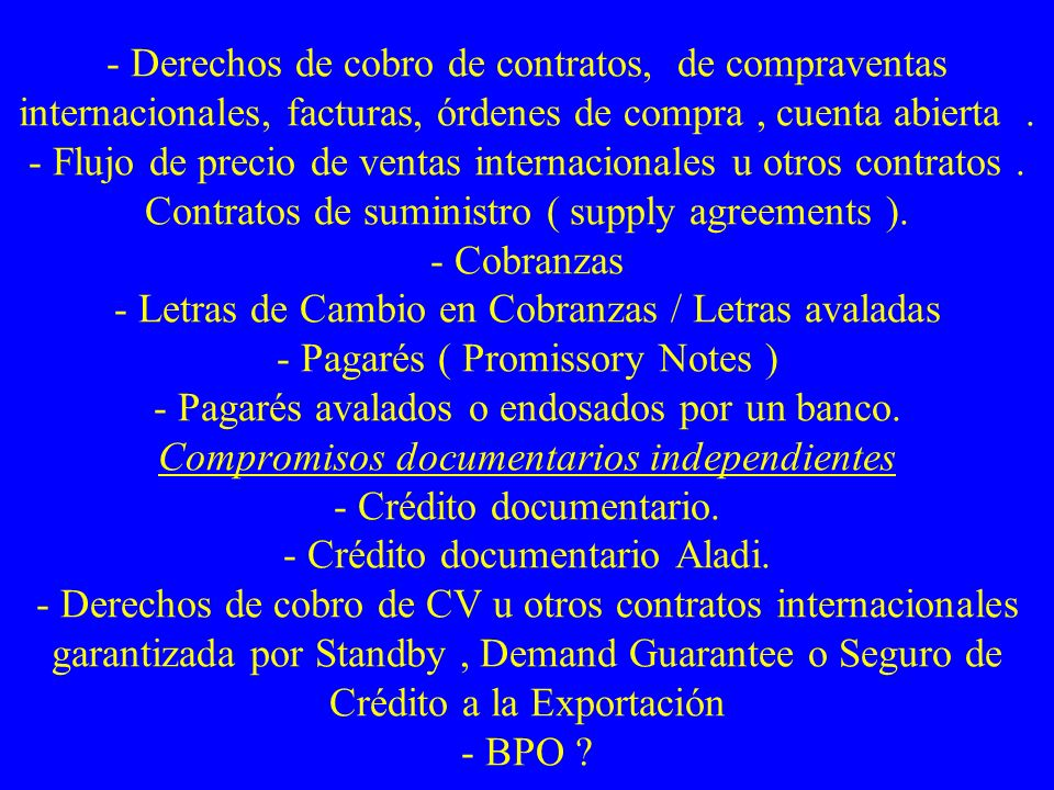 - Derechos de cobro de contratos, de compraventas internacionales, facturas, órdenes de compra , cuenta abierta .