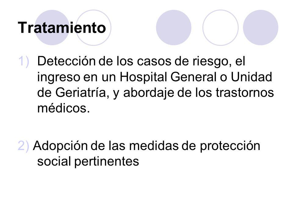 TratamientoDetección de los casos de riesgo, el ingreso en un Hospital General o Unidad de Geriatría, y abordaje de los trastornos médicos.