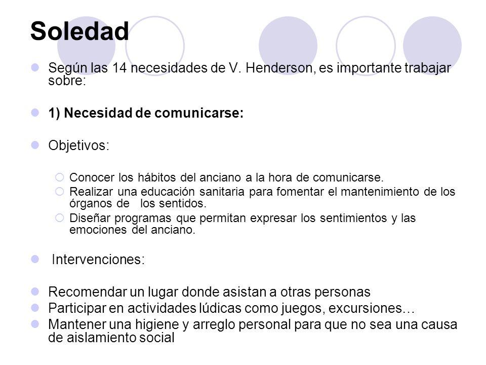 Soledad Según las 14 necesidades de V. Henderson, es importante trabajar sobre: 1) Necesidad de comunicarse: