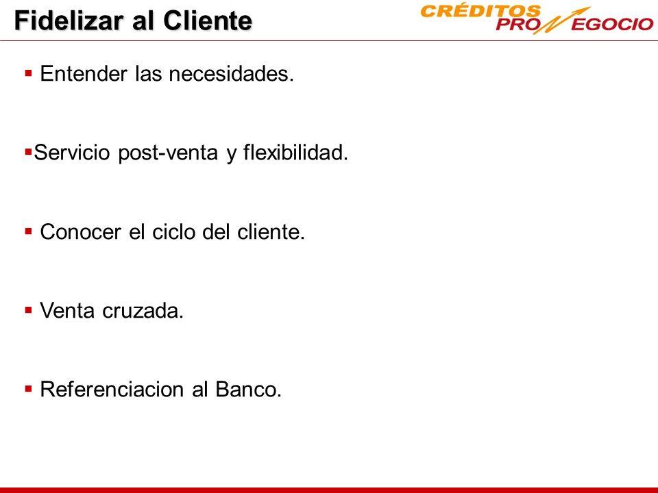 Fidelizar al Cliente Entender las necesidades.