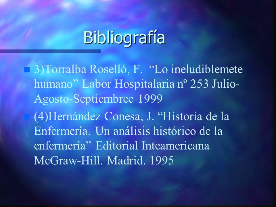 Bibliografía 3)Torralba Roselló, F. Lo ineludiblemete humano Labor Hospitalaria nº 253 Julio- Agosto-Septiembree 1999.