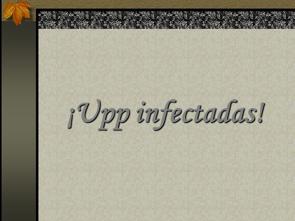 ¡Upp infectadas!