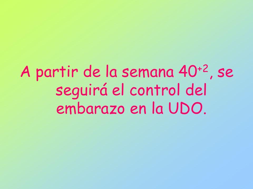 A partir de la semana 40+2, se seguirá el control del embarazo en la UDO.