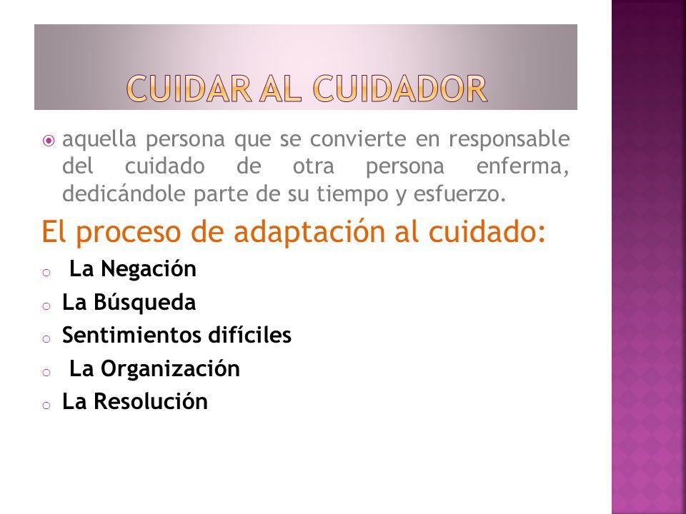 CUIDAR AL CUIDADOR El proceso de adaptación al cuidado: