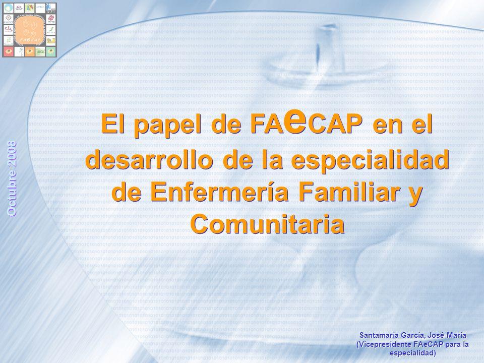 Octubre 2008 El papel de FAeCAP en el desarrollo de la especialidad de Enfermería Familiar y Comunitaria.