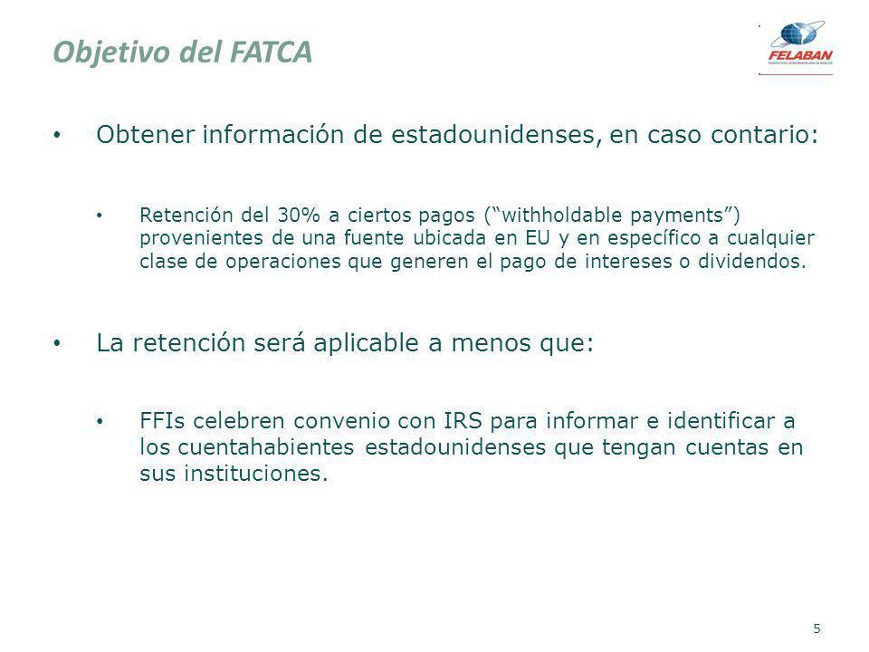 Objetivo del FATCA Obtener información de estadounidenses, en caso contario: