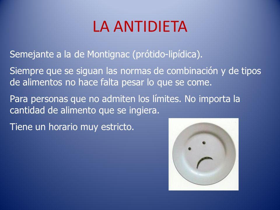 LA ANTIDIETA Semejante a la de Montignac (prótido-lipídica).