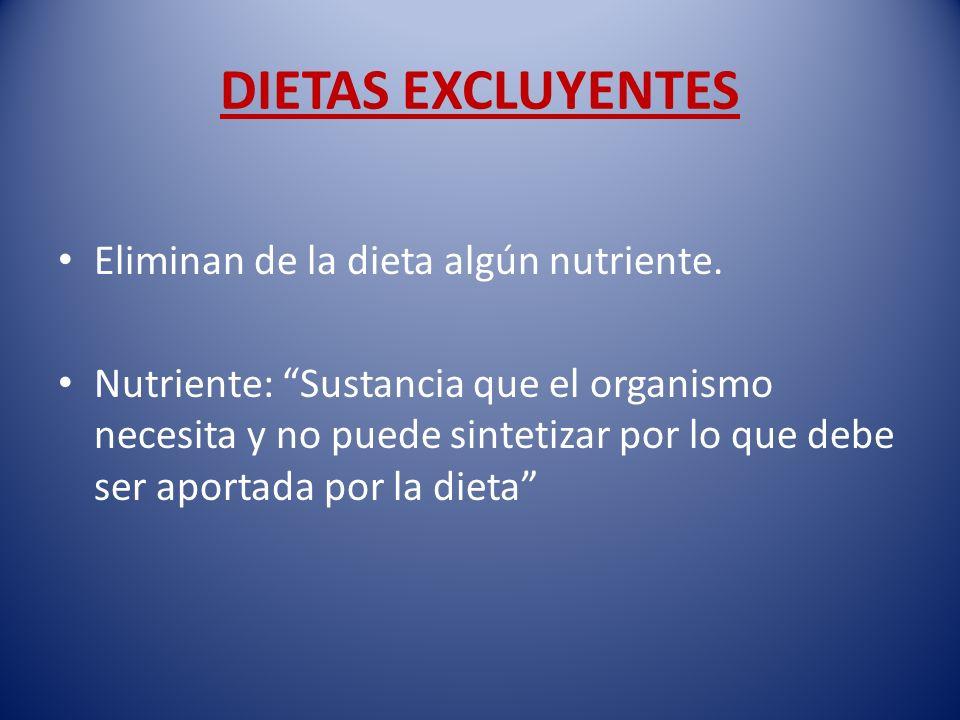 DIETAS EXCLUYENTES Eliminan de la dieta algún nutriente.