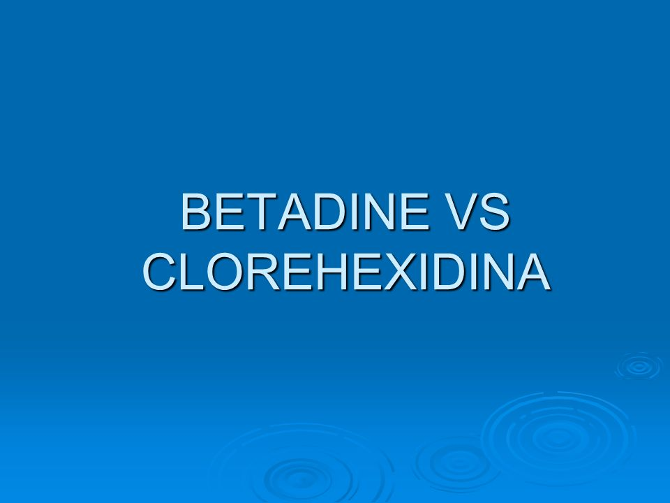 BETADINE VS CLOREHEXIDINA
