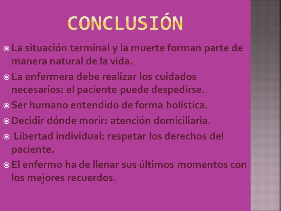 conclusión La situación terminal y la muerte forman parte de manera natural de la vida.