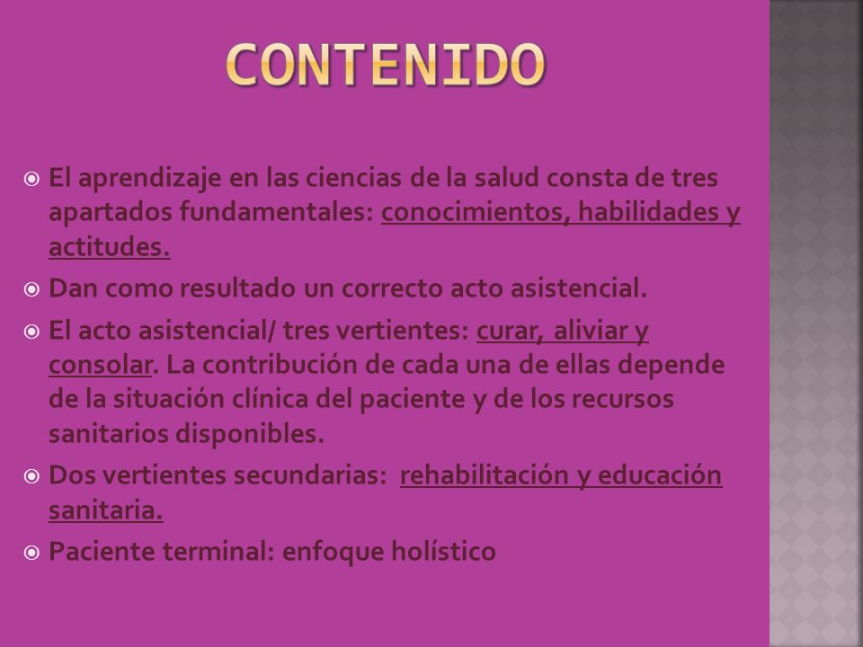 CONTENIDOEl aprendizaje en las ciencias de la salud consta de tres apartados fundamentales: conocimientos, habilidades y actitudes.