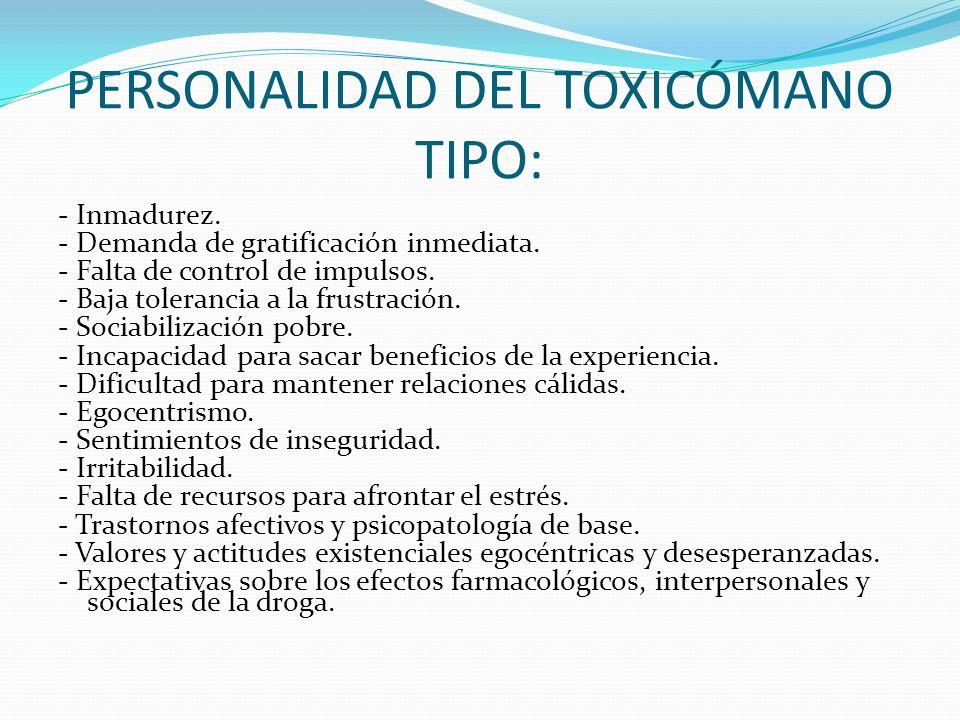 PERSONALIDAD DEL TOXICÓMANO TIPO: