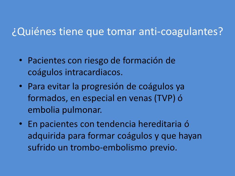 ¿Quiénes tiene que tomar anti-coagulantes