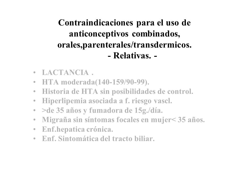 Contraindicaciones para el uso de anticonceptivos combinados, orales,parenterales/transdermicos. - Relativas. -