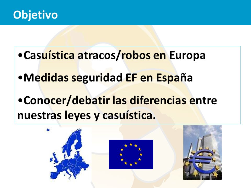ObjetivoCasuística atracos/robos en Europa.Medidas seguridad EF en España.