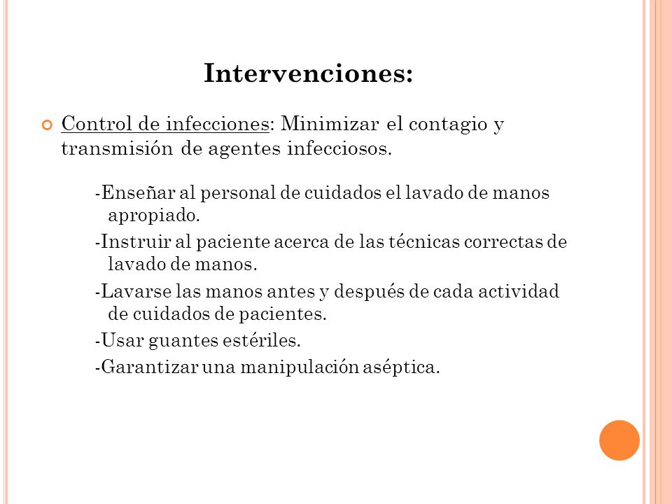 Intervenciones: Control de infecciones: Minimizar el contagio y transmisión de agentes infecciosos.