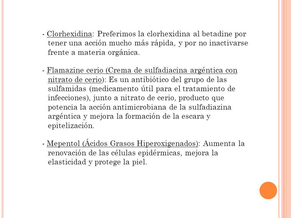 - Clorhexidina: Preferimos la clorhexidina al betadine por tener una acción mucho más rápida, y por no inactivarse frente a materia orgánica.
