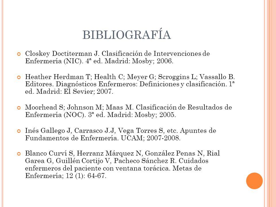 BIBLIOGRAFÍA Closkey Doctiterman J. Clasificación de Intervenciones de Enfermería (NIC). 4ª ed. Madrid: Mosby; 2006.