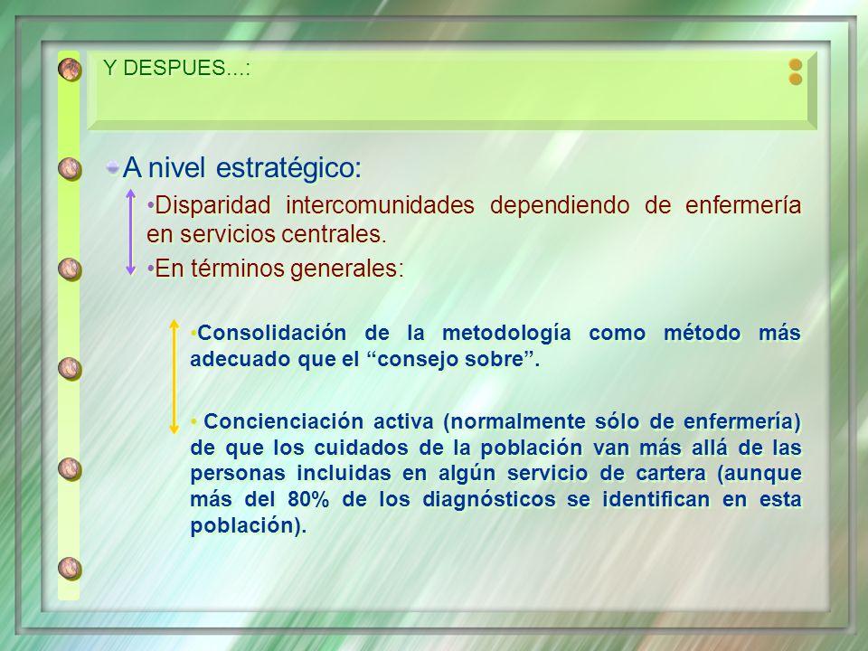 Y DESPUES...:A nivel estratégico: Disparidad intercomunidades dependiendo de enfermería en servicios centrales.