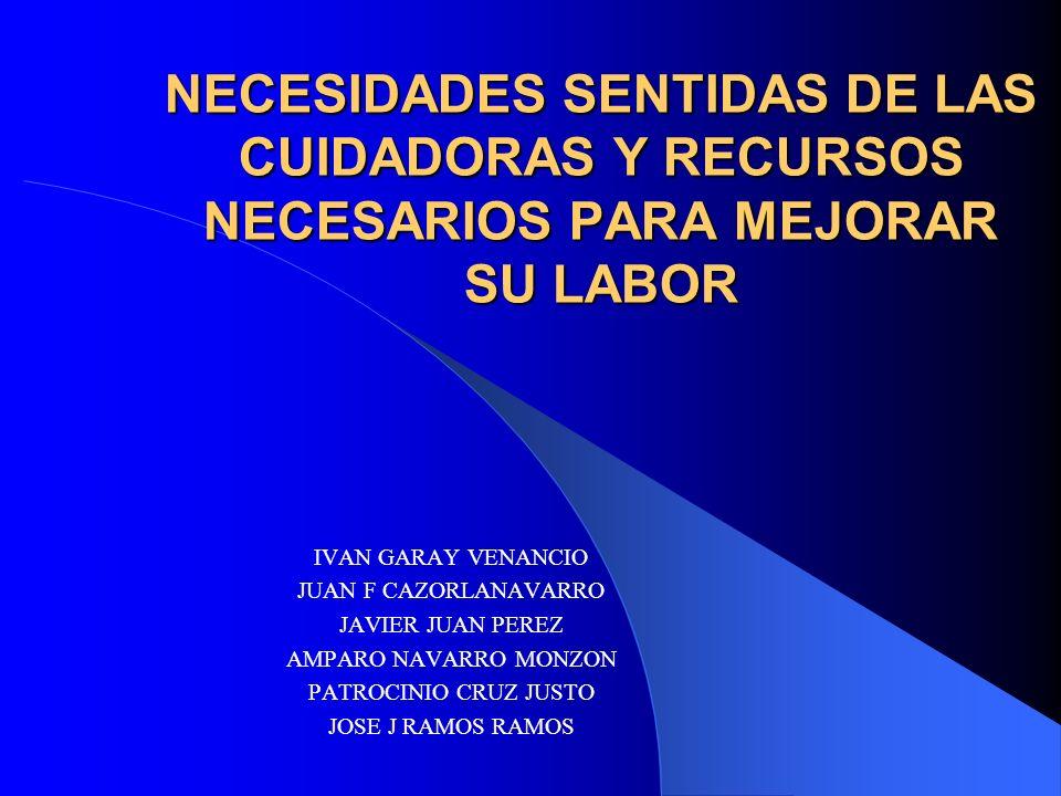 NECESIDADES SENTIDAS DE LAS CUIDADORAS Y RECURSOS NECESARIOS PARA MEJORAR SU LABOR