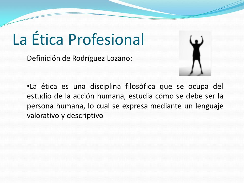 La Ética Profesional Definición de Rodríguez Lozano: