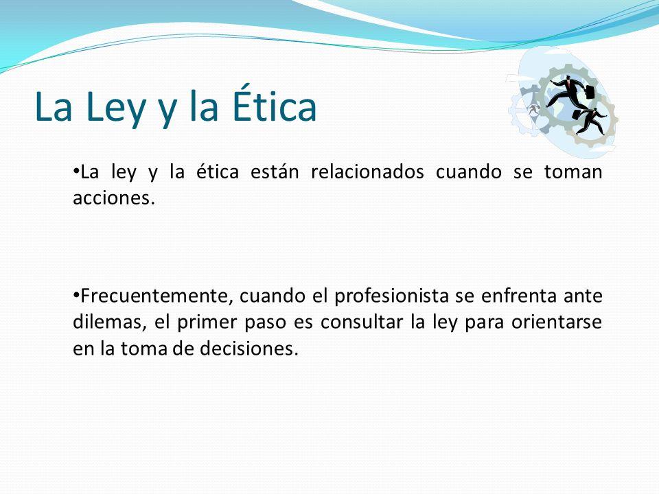 La Ley y la Ética La ley y la ética están relacionados cuando se toman acciones.