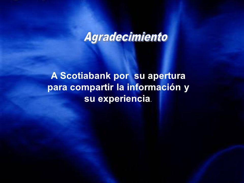 Agradecimiento A Scotiabank por su apertura para compartir la información y su experiencia.