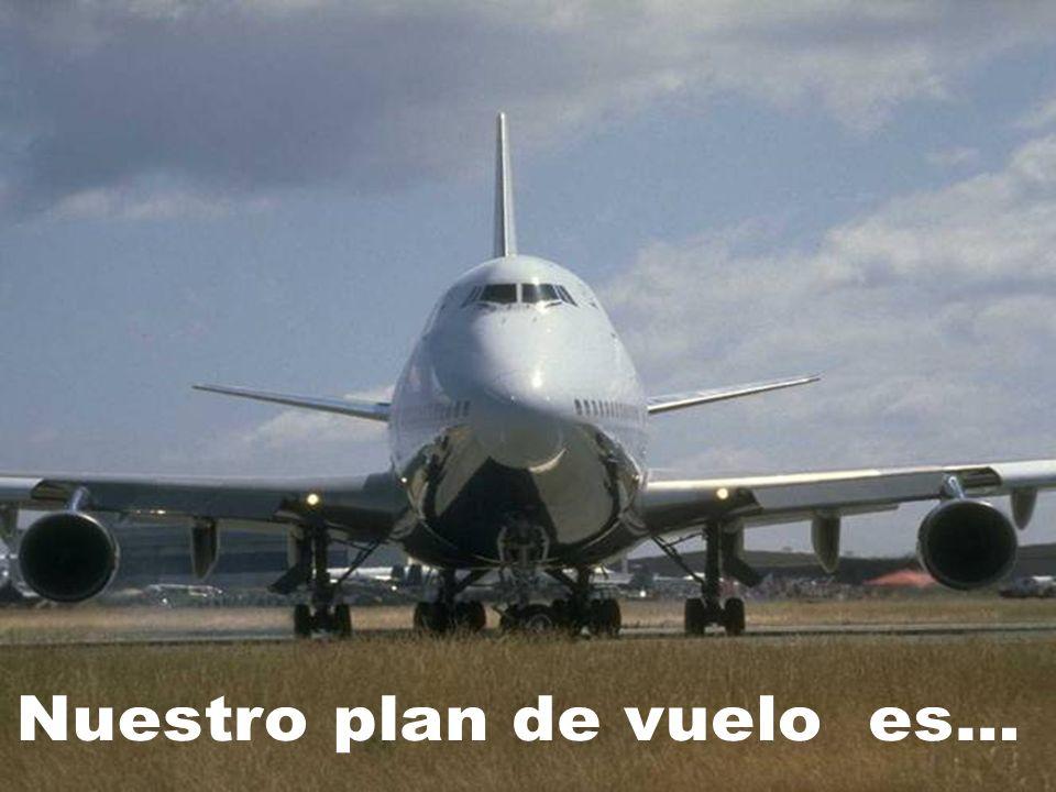 Nuestro plan de vuelo es...