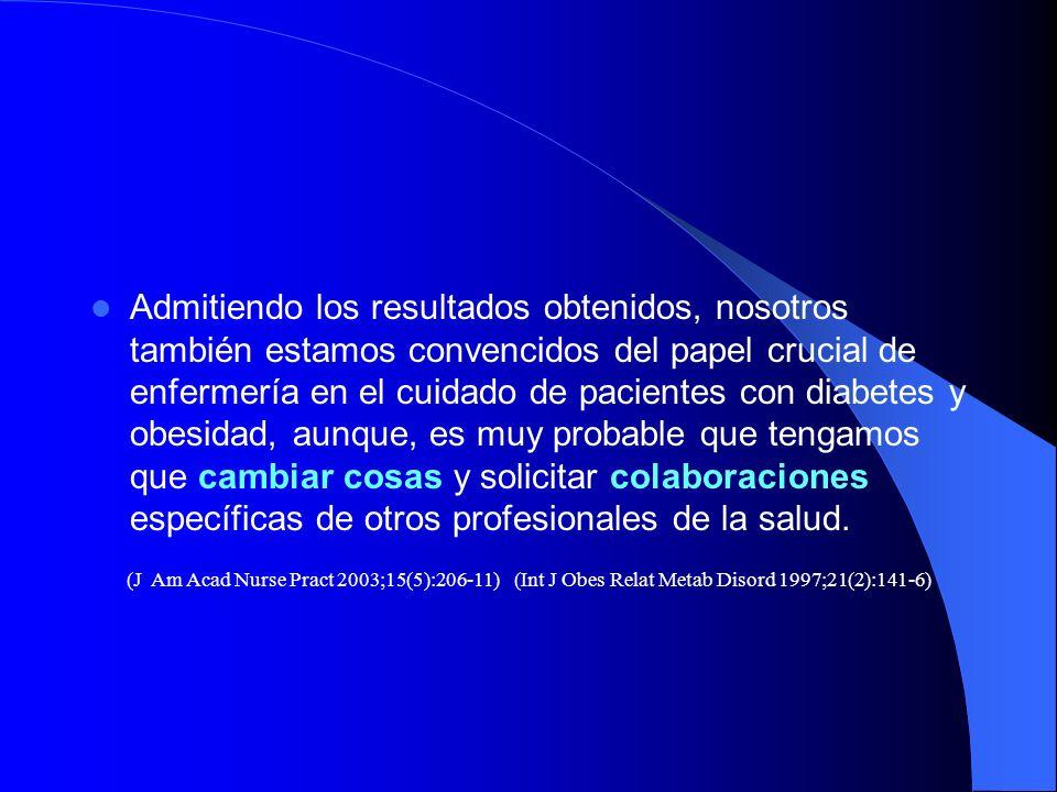 Admitiendo los resultados obtenidos, nosotros también estamos convencidos del papel crucial de enfermería en el cuidado de pacientes con diabetes y obesidad, aunque, es muy probable que tengamos que cambiar cosas y solicitar colaboraciones específicas de otros profesionales de la salud.
