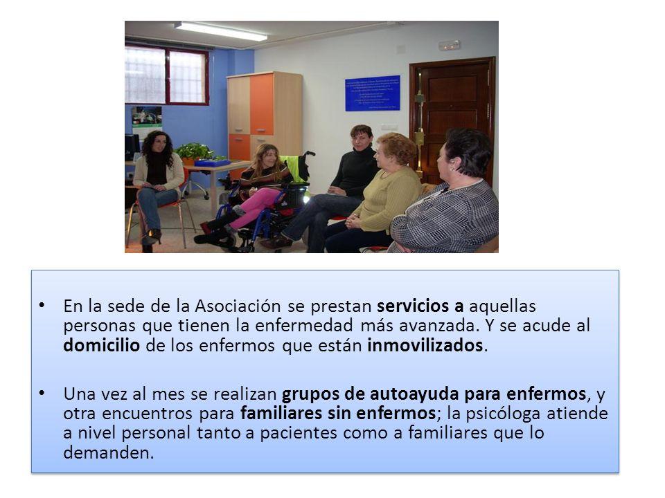 En la sede de la Asociación se prestan servicios a aquellas personas que tienen la enfermedad más avanzada. Y se acude al domicilio de los enfermos que están inmovilizados.