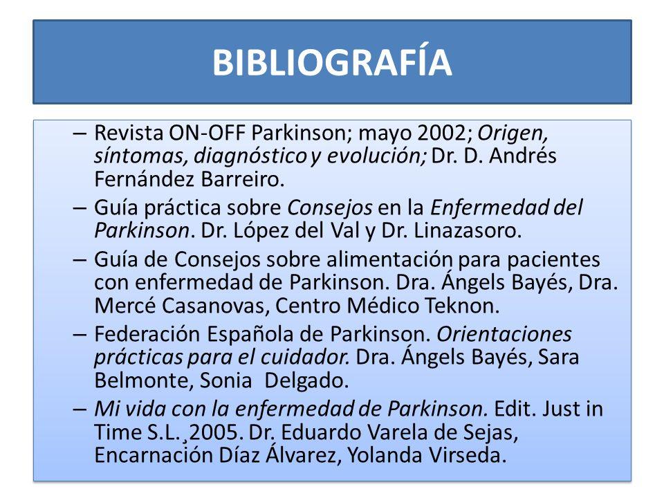 BIBLIOGRAFÍARevista ON-OFF Parkinson; mayo 2002; Origen, síntomas, diagnóstico y evolución; Dr. D. Andrés Fernández Barreiro.