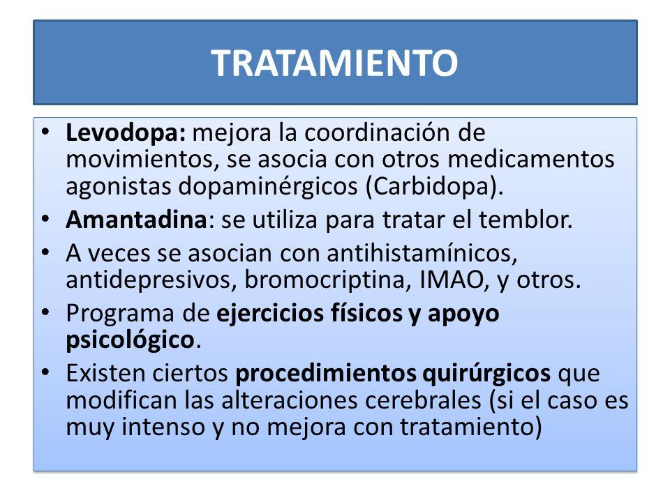 TRATAMIENTO Levodopa: mejora la coordinación de movimientos, se asocia con otros medicamentos agonistas dopaminérgicos (Carbidopa).