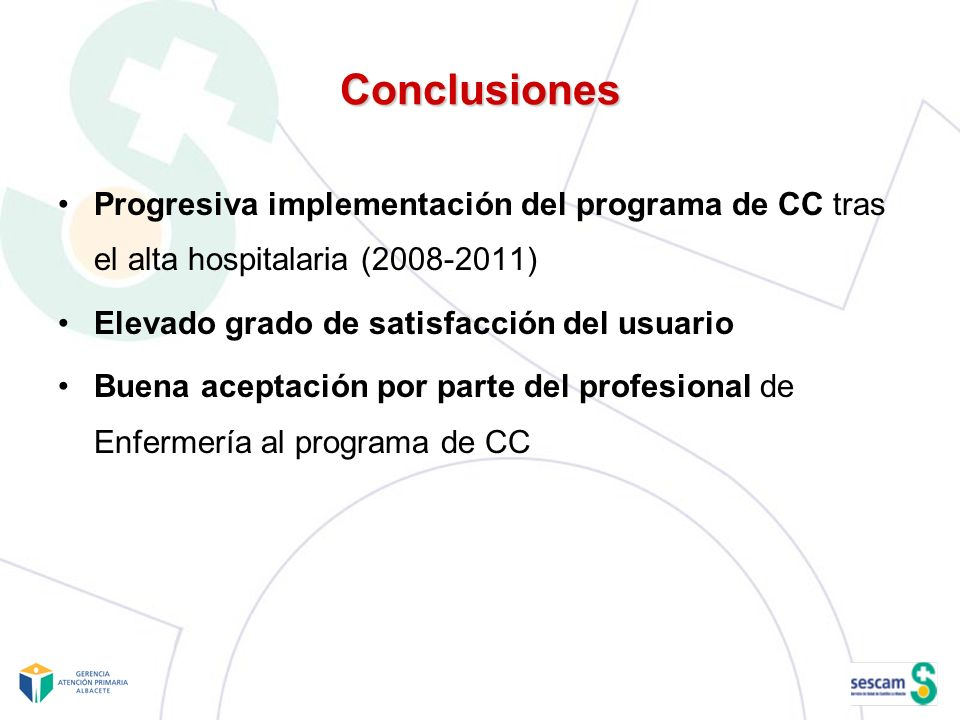 ConclusionesProgresiva implementación del programa de CC tras el alta hospitalaria (2008-2011) Elevado grado de satisfacción del usuario.