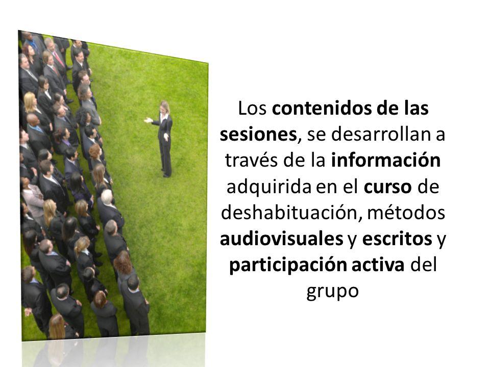 Los contenidos de las sesiones, se desarrollan a través de la información adquirida en el curso de deshabituación, métodos audiovisuales y escritos y participación activa del grupo