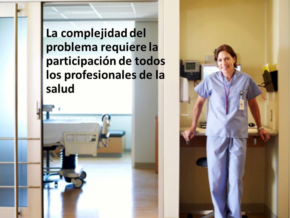La complejidad del problema requiere la participación de todos los profesionales de la salud