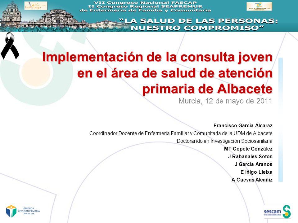 Implementación de la consulta joven en el área de salud de atención primaria de Albacete Murcia, 12 de mayo de 2011