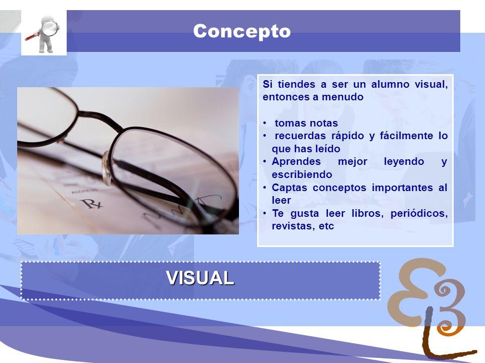 Concepto VISUAL Si tiendes a ser un alumno visual, entonces a menudo